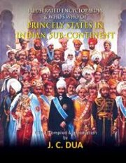 Illustrated Encyclopaedia & Who's Who of Princely States in Indian Sub Continent, J.C. Dua, HISTORY Books, Vedic Books