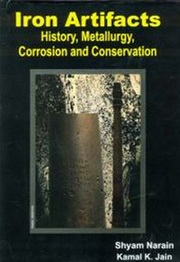 Iron Artifacts History, Metallurgy, Corrosion and Conservation, Shyam Narain, Kamal K. Jain, HISTORY Books, Vedic Books