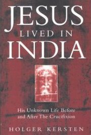 Jesus Lived in India - His Unknown Life Before and After the Crucifixion, Holger Kersten, HISTORY Books, Vedic Books