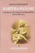 Raja-Cekhara's Karpura-Manjari: A Drama by the Indian Poet Rajacekhara (About 900 A.D.)