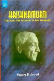 Krishnamurti: The Man, The Mystery & The Message, Stuart Holroyd, MASTERS Books, Vedic Books