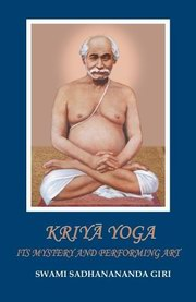 Kriya Yoga: Its Mystery and Performing Art, Swami Sadhanananda Giri, YOGA Books, Vedic Books