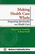 Making Health Care Whole: Integrating Spirituality into Health Care