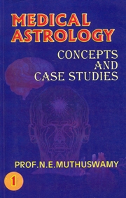 Medical Astrology: Concepts and Case Studies (Vol. 1 and 2), N. E. Muthuswamy, ASTROLOGY Books, Vedic Books