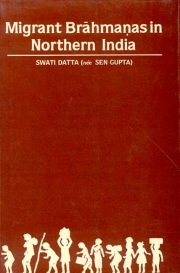 Migrant Brahmanas in Northern India, Swati Datta, A TO M Books, Vedic Books ,