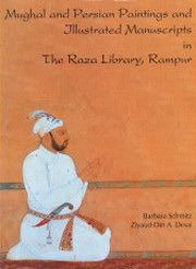 Mughal and Persian Paintings and Illustrated Manuscripts in the Raza Library, Rampur, Barbara Schmitz, Ziyaud-Din A. Desai, ARTS Books, Vedic Books