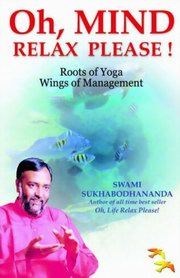 Oh, Mind Relax Please! - Roots of Yoga Wings of Management, Swami Sukhabodhananda, MASTERS Books, Vedic Books