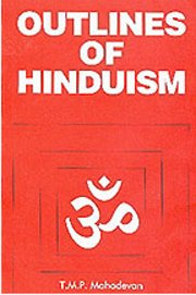 Outlines of Hinduism, T.M.P. Mahadevan, RELIGIONS Books, Vedic Books