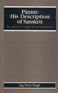 Panini: His Description of Sanskrit (An Analytical Study of the Astadhyayi)