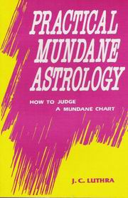 Practical Mundane Astrology (How to Judge a Mundane Chart), J.C. Luthra, JUST ARRIVED Books, Vedic Books