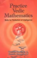 Practice Vedic Mathematics : Skills for Perfection of Intelligence