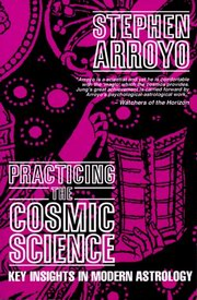 Practicing the Cosmic Science, Stephen Arroyo, DIVINATION Books, Vedic Books
