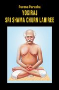 Purana Purusha - Yogiraj Sri Shama Churn Lahiree: A Complete Biography