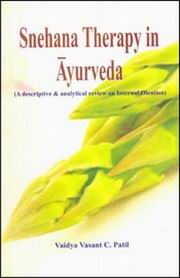 Snehana Therapy in Ayurveda: A Descriptive & Analytical Review on Internal Oleation, Vaidya Vasant C. Patil, AYURVEDA Books, Vedic Books