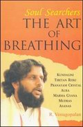 Soul Searchers: The Art of Breathing: Kundalini, Tibetan Reiki, Aura, Pranayama, Crystal, Marma Gyana, Mudras and Asanas