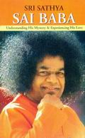 Sri Sathya Sai Baba: Understanding His Mystery and Experiencing His Love