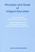 Principles and Goals of Integral Education: as propounded by Sri Aurobindo and the Mother
