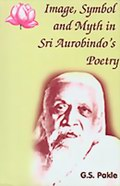 Image, Symbol and Myth in Sri Aurobindo's Poetry