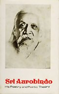 Sri Aurobindo: His Poetry and Poetic Theory