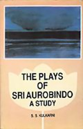 The Plays of Sri Aurobindo: A Study