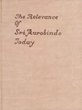 The Relevance of Sri Aurobindo Today