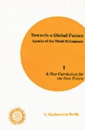 Towards a Global Future: Agenda of the Third Millennium --- A New Curriculum for the Next Future