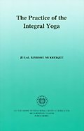 The Practice of the Integral Yoga: With Copious Hints for the Pilgrims of the Path