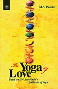 The Yoga of Love: Based on Sri Aurobindo's Synthesis of Yoga