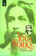 The Yoga of Works: Based on Sri Aurobindo's Synthesis of Yoga