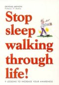 Stop Sleep Walking Through Life !