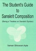 The Student`s Guide to Sanskrit Composition
