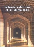 Sultanate Architecture of pre Mughal India