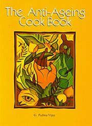 The Anti-Ageing Cook Book, G. Padma Vijay, COOKING Books, Vedic Books