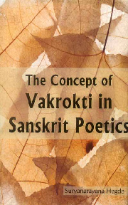 The Concept of Vakrokti in Sanskrit Poetics:  Reappraisal , Suryanarayan Hegde , POETRY Books, Vedic Books