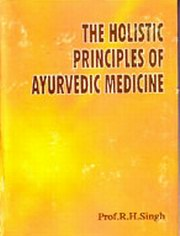 The Holistic Principles of Ayurvedic Medicine, R.H. Singh, AYURVEDA Books, Vedic Books