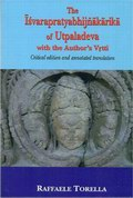 The Isvarapratyabhijnakarika of Utpaladeva with the Author's Vrtti: Critical Edition and Annoted Translation