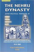 The Nehru Dynasty: Astro-Political Portraits of Nehru, Indira, Sanjay and Rajiv: Hindu Astrology Series