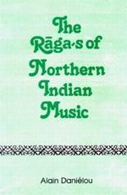 The Ragas of Northern Indian Music, Alain Danielou, ARTS Books, Vedic Books
