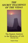 The Secret Teachings of the Vedas: The Eastern Answers to the Mysteries of Life - Vol 1