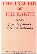 The Tragedy of The Earth - From Sophocles to Sri Aurobindo