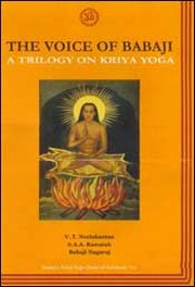 The Voice of Babaji: A Trilogy on Kriya Yoga, Babaji Nagaraj, S.A.A. Ramaiah, V.T. Neelakantan, KRIYA YOGA Books, Vedic Books