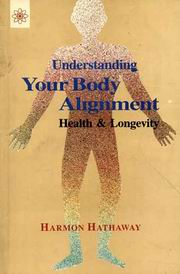 Understanding Your Body Alignment: Health & Longevity, Harmon Hathaway, REIKI Books, Vedic Books