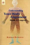 Understanding Your Body Alignment: Health & Longevity