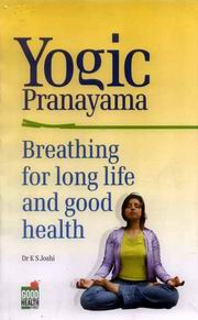 Yogic Pranayama: Breathing for Life & Good Health, K.S. Joshi, YOGA Books, Vedic Books
