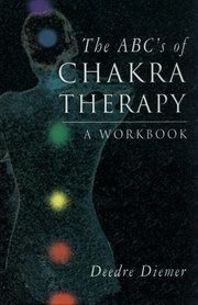 The ABC's of Chakra Therapy, Deedre Diemer, NEW AGE Books, Vedic Books