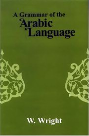 A Grammar of the Arabic Language (2 Vols.), W.Wright, LANGUAGES Books, Vedic Books , A Grammar of the Arabic Language, orthography and pronunciation, syntax and prosody, W.Wright, grammer, linguistics