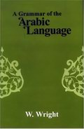 A Grammar of the Arabic Language (2 Vols.)
