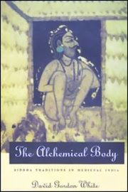 The Alchemical Body: Siddha Traditions in Medieval India, David Gordon White, AYURVEDA Books, Vedic Books , The Alchemical Body, David Gordon White, Siddha Traditions in Medieval India, siddha, hatha yoga, asana, alchemy