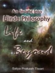 An Insight Into Hindu Philosophy Life And Beyond, Satya Prakash Tiwari, PHILOSOPHY Books, Vedic Books