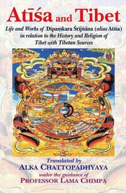 Atisa and Tibet: Life and Works of Dipamkara Srijnana (alias Atisa) in relation to the History and Religion of Tibet with Tibetan Sources, Alka Chattopadhyaya(Tr.) Lama Chimpa(Guide), BUDDHIST TEXTS Books, Vedic Books